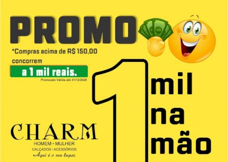 Promoção CHARM CALÇADOS: Na compra acima de R$ 150 concorra a  1 mil reais